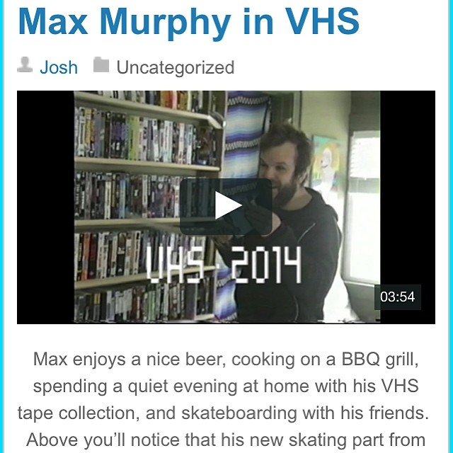 Eh dudes, I just posted Max's new part from VHS on wiskate.com.  Head on over there and give 'er a whirl. 📼